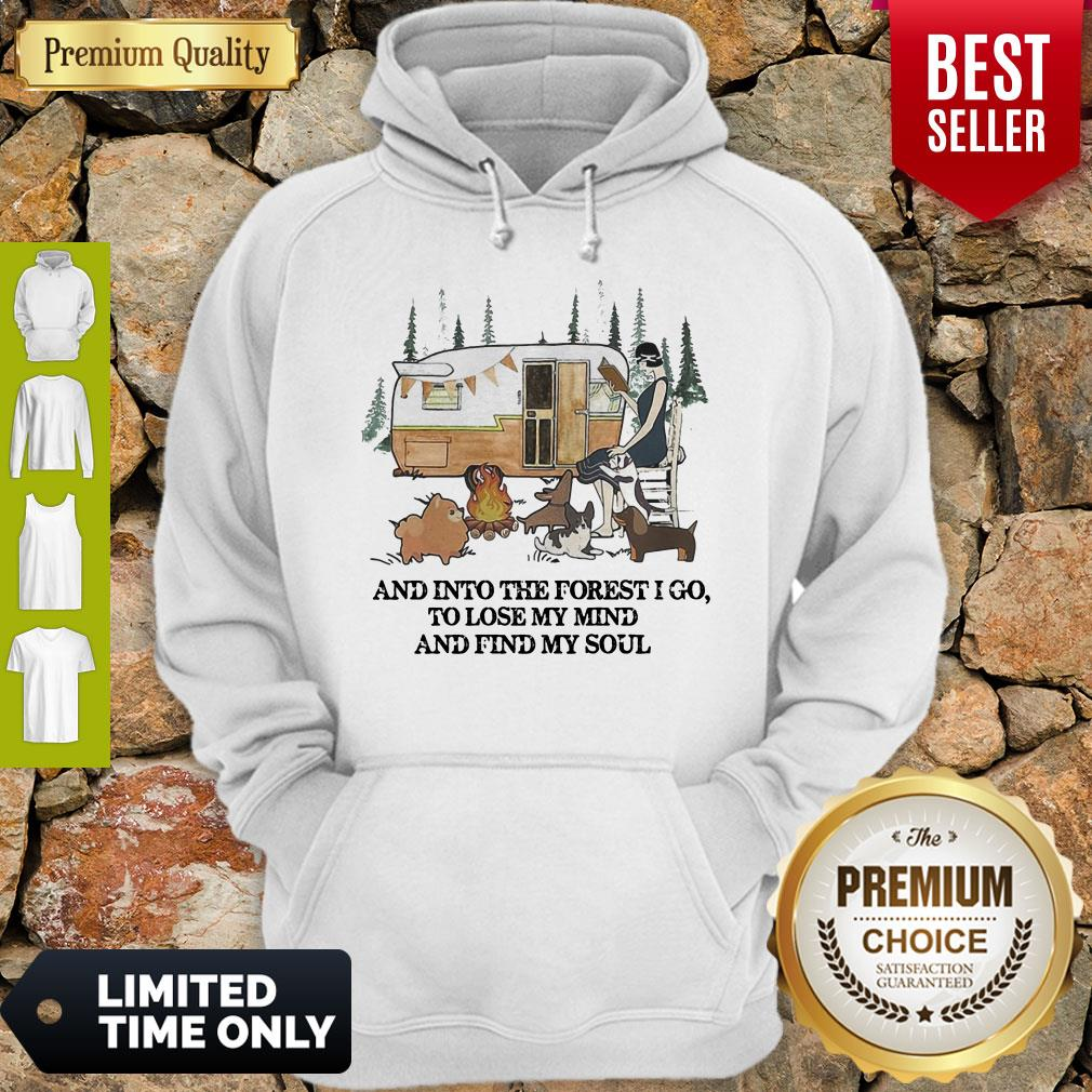 And Into The Forest I Go To Lose My Mind And Find My Soul Camping Hoodie
