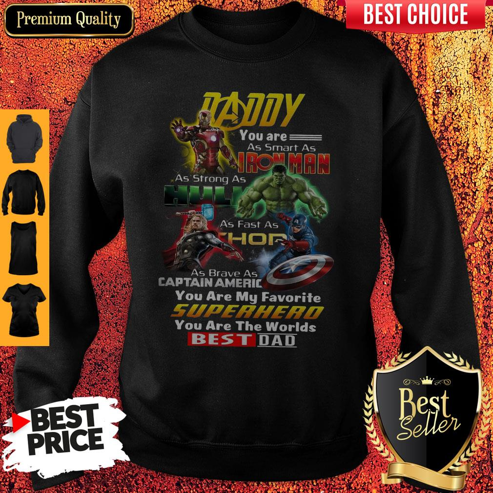 Daddy You Are As Smart As Iron Man As Strong As Hulk As Fast As Thor Sweatshirt