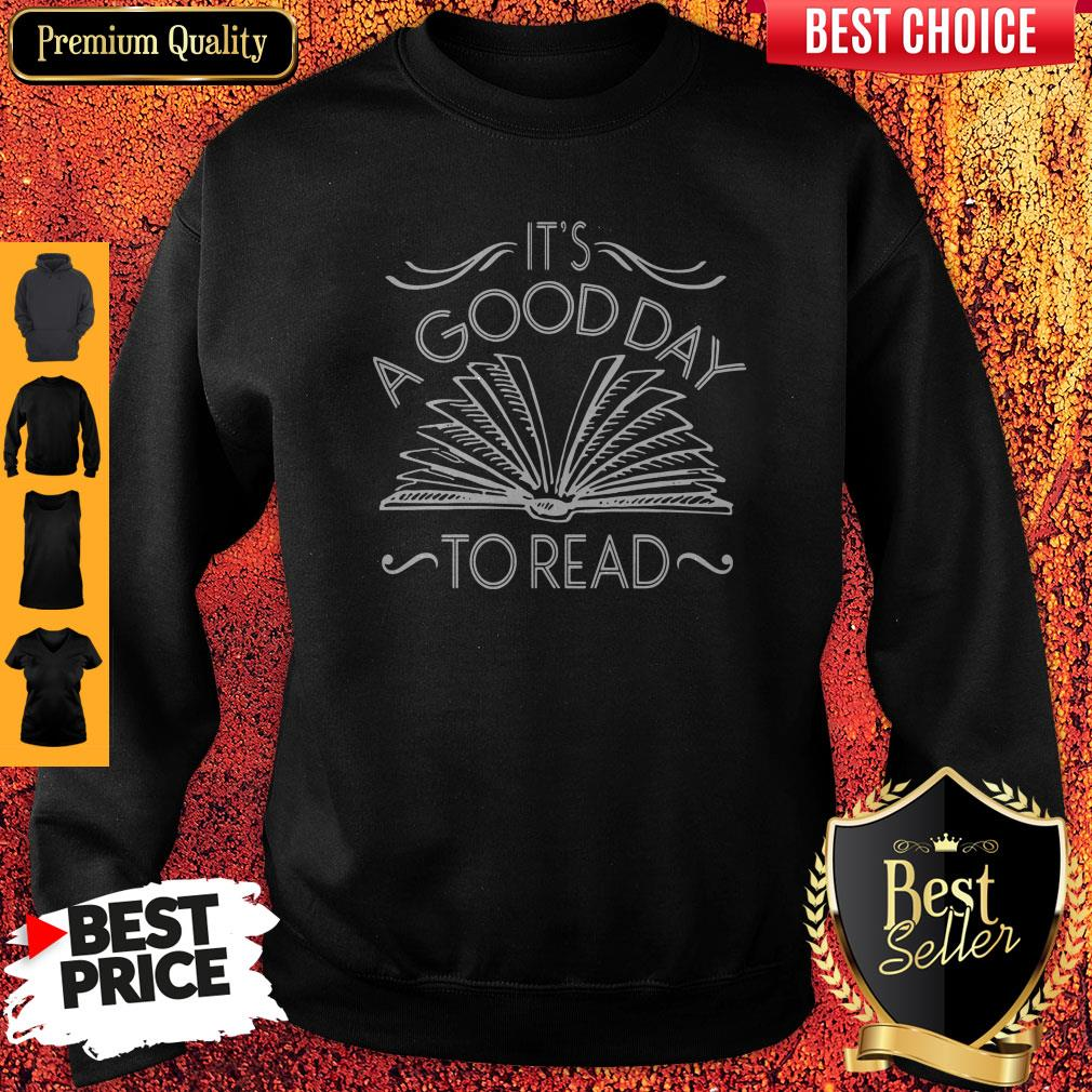 Funny It's A Good Day To Read Sweatshirt