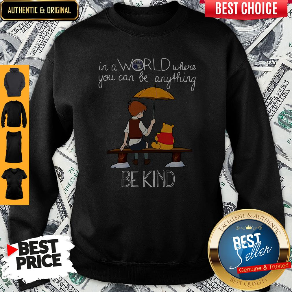 Nice In A World Where You Can Be Anything Be Kind Winnie Pooh Sweatshirt