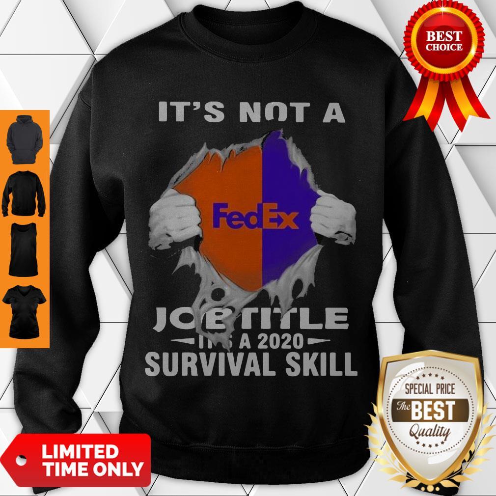 Nice It'S Not A Fedex Job Title It'S A 2020 Survival Skill Sweatshirt