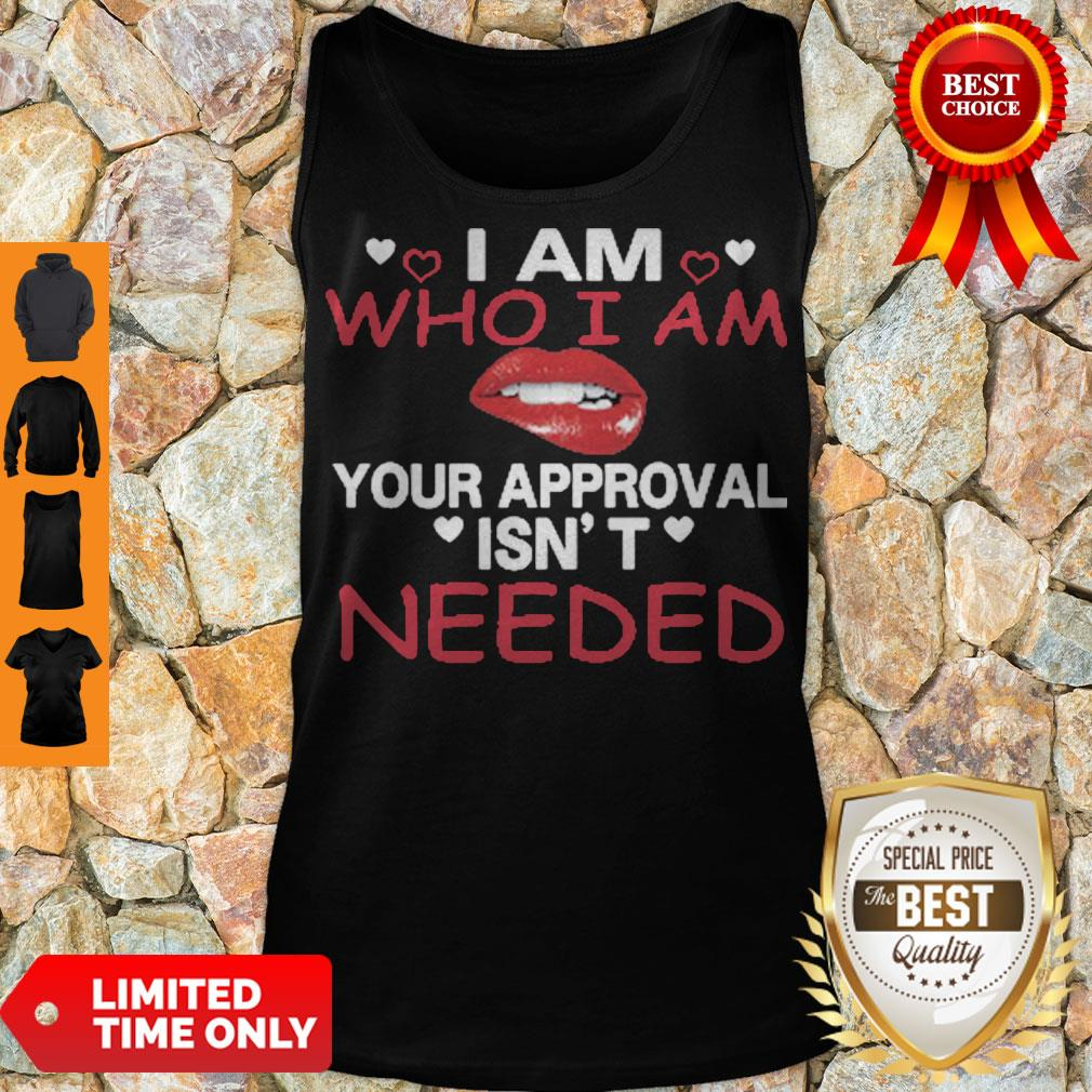 Nice Lip I Am Who I Am Your Approval Isn't Needed Tank Top