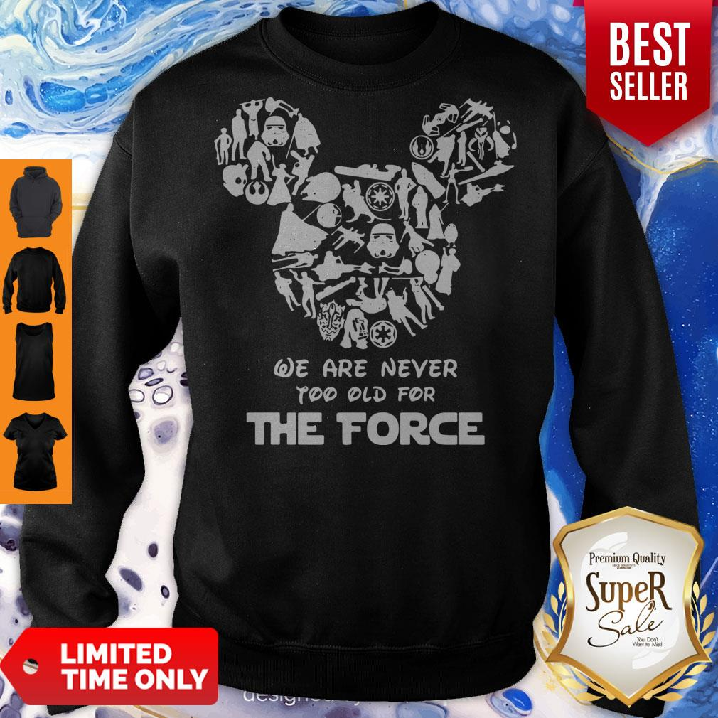 Nice Mickey Mouse We Are Never Too Old For The Force Sweatshirt