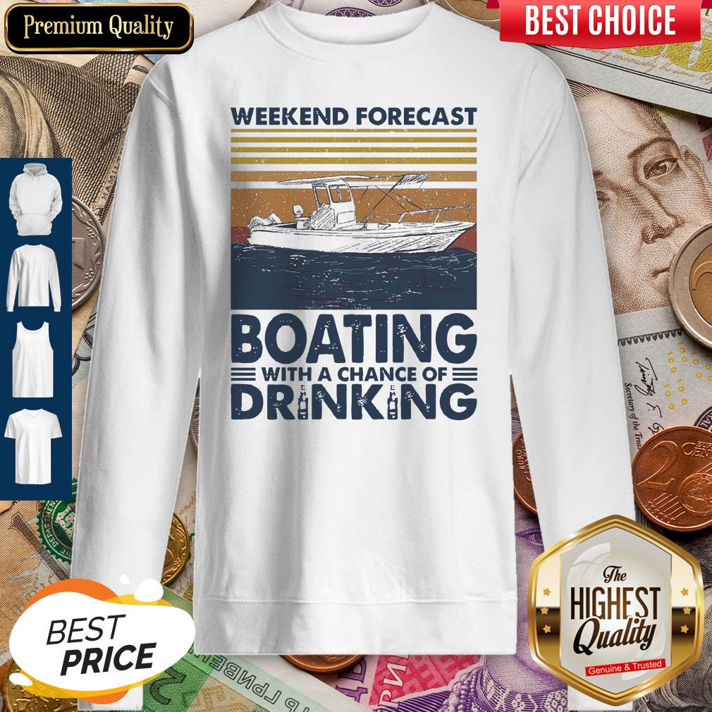 Nice Weekend Forecast Boating With A Chance Of Drinking Vintage Sweatshirt