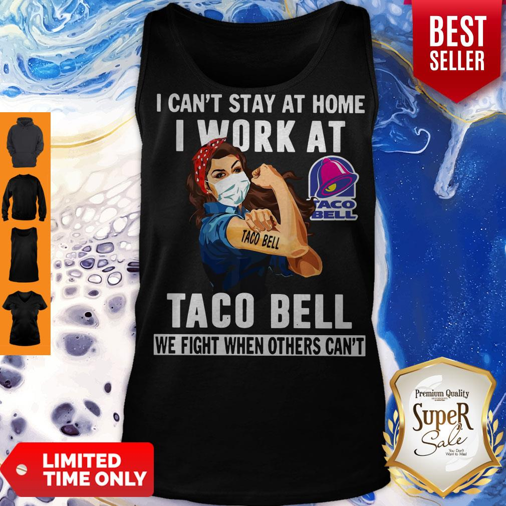 Strong Woman Face Mask I Can't Stay At Home I Work At Taco Bell We Fight When Others Can't Tank Top