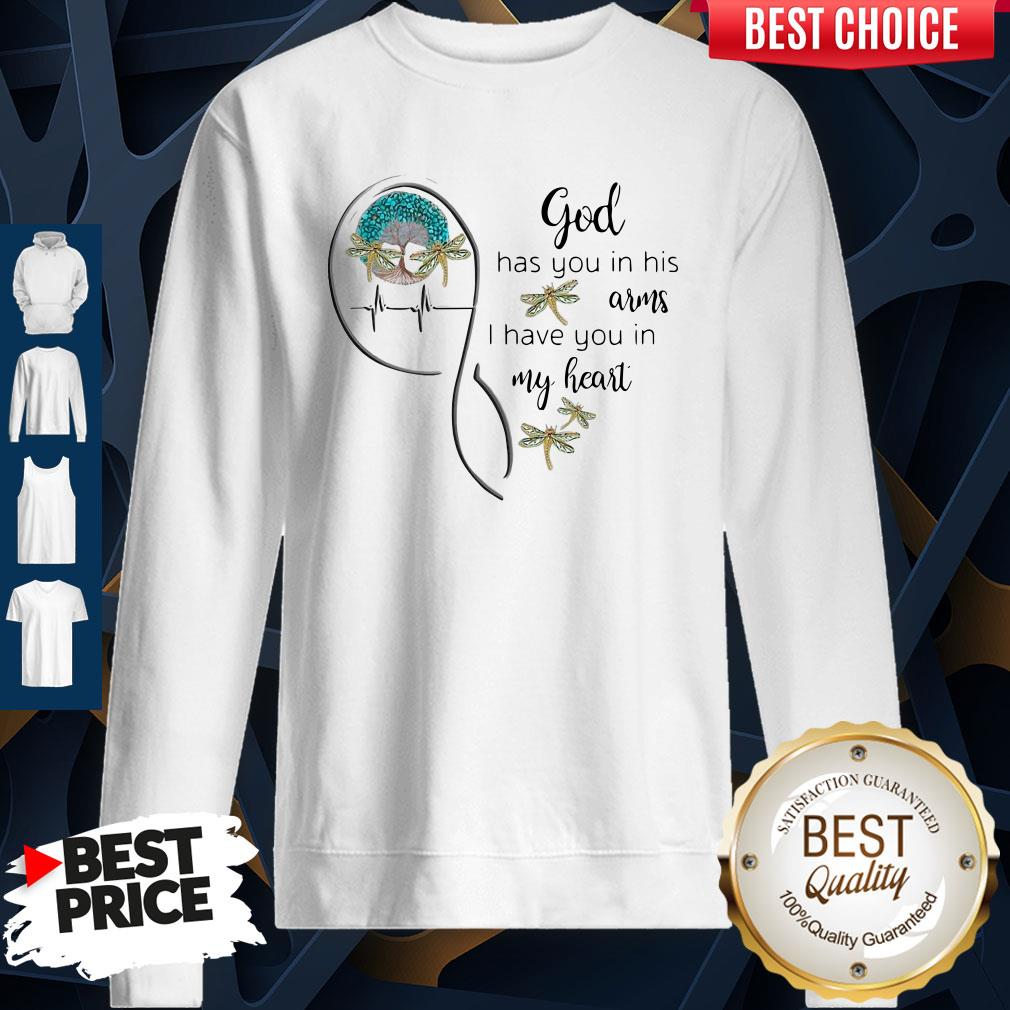 Top God Has You In His Arms I Have You In My Heart Sweatshirt