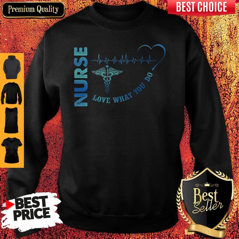 Top Nurse Love What You Do Sweatshirt