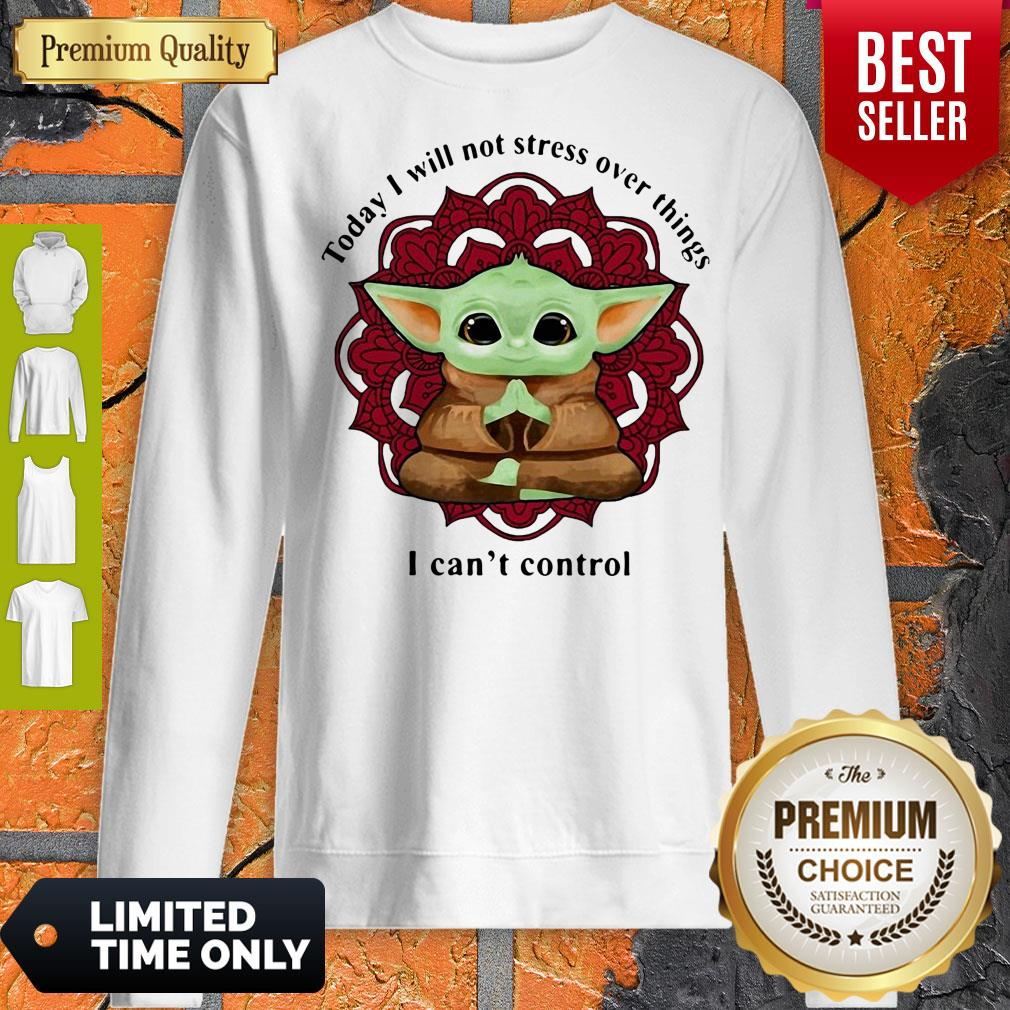 Yoga Chill Baby Yoda Today I Will Not Stress Over Things I Can't Control Sweatshirt