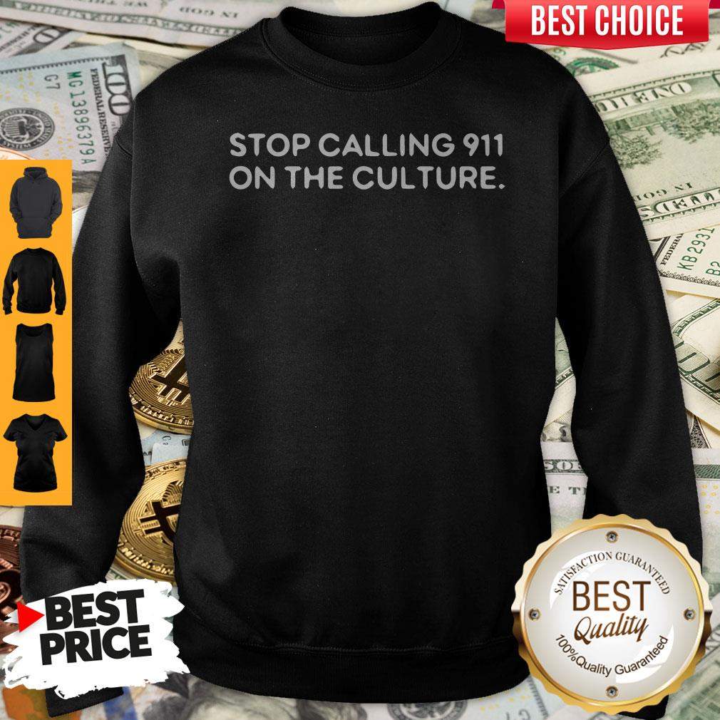Cute Stop Calling 911 On The Culture Sweatshirt