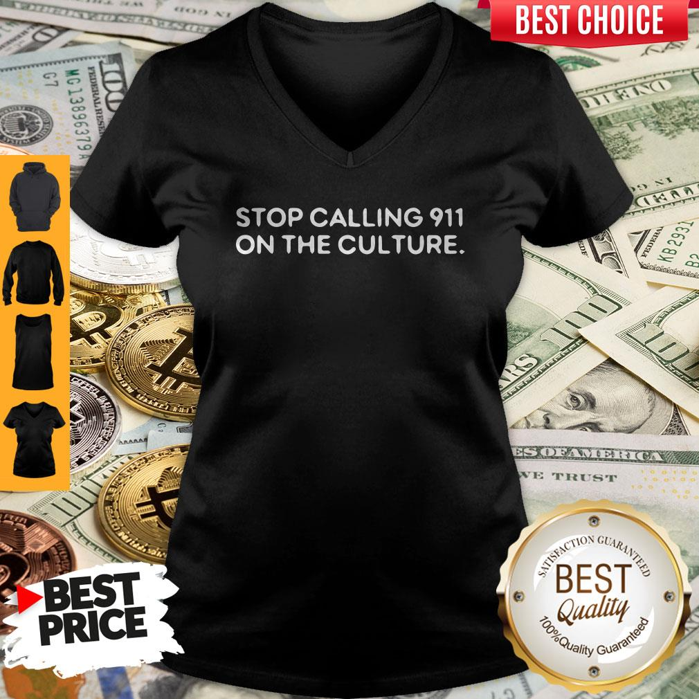Cute Stop Calling 911 On The Culture V-neck