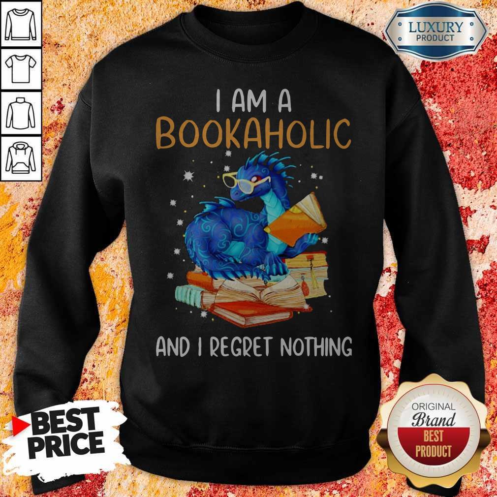 Dragon I Am A Bookaholic And I Regret Nothing Sweatshirt