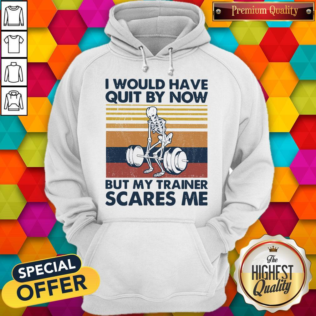 I Would Have Quit By Now But My Trainer Scares Me Vintage  Hoodiea