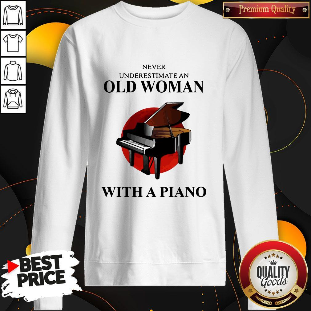 Never Underestimate An Old Woman With A Piano Sweatshirt