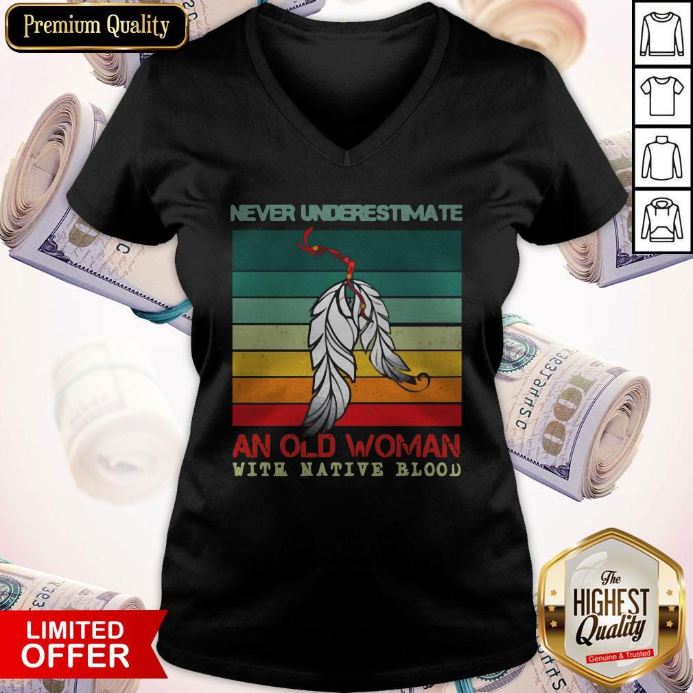 Never Underestimate An Old Woman With Native Blood Vintage V- neck
