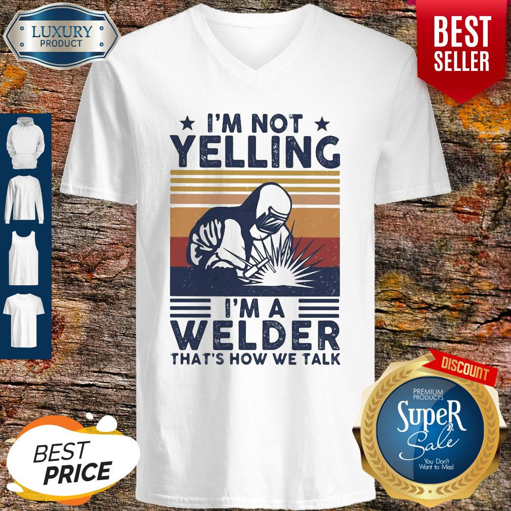 OfficialI'm Not Yelling I'm A Welder That's How We Talk V-neck