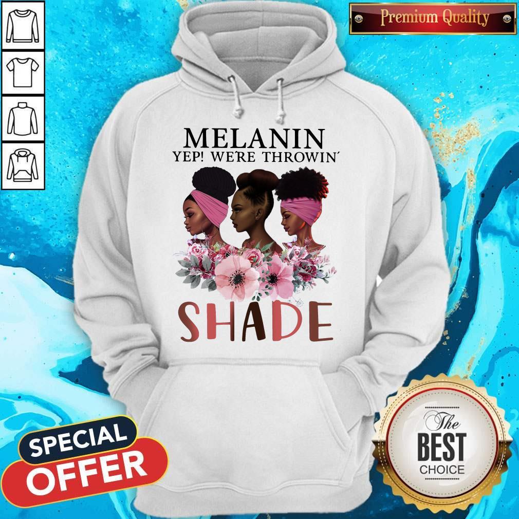 Premium Black Queen Melanin Yep We're Throw Shade Hoodiea
