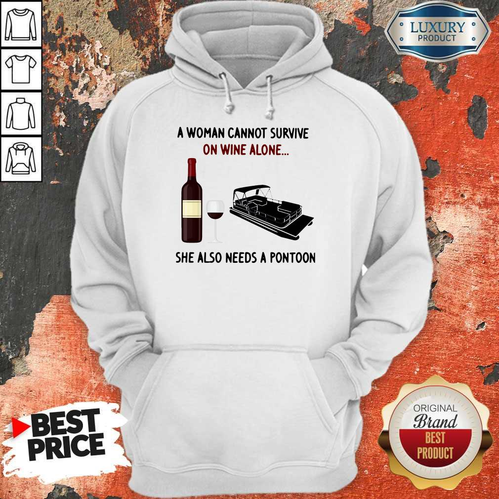 A Woman Cannot Survive On Wine Alone She Also Needs A Pontoon Hoodiea