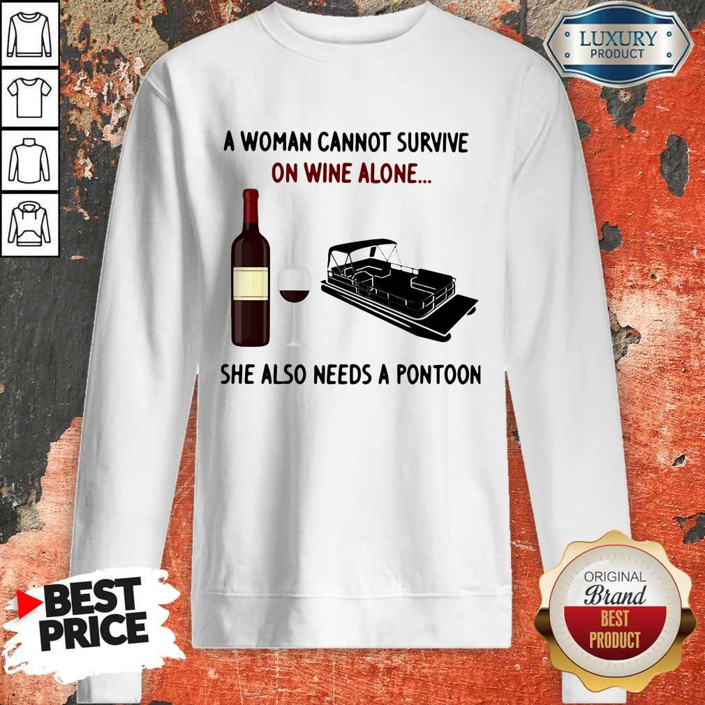 A Woman Cannot Survive On Wine Alone She Also Needs A Pontoon weatshirt