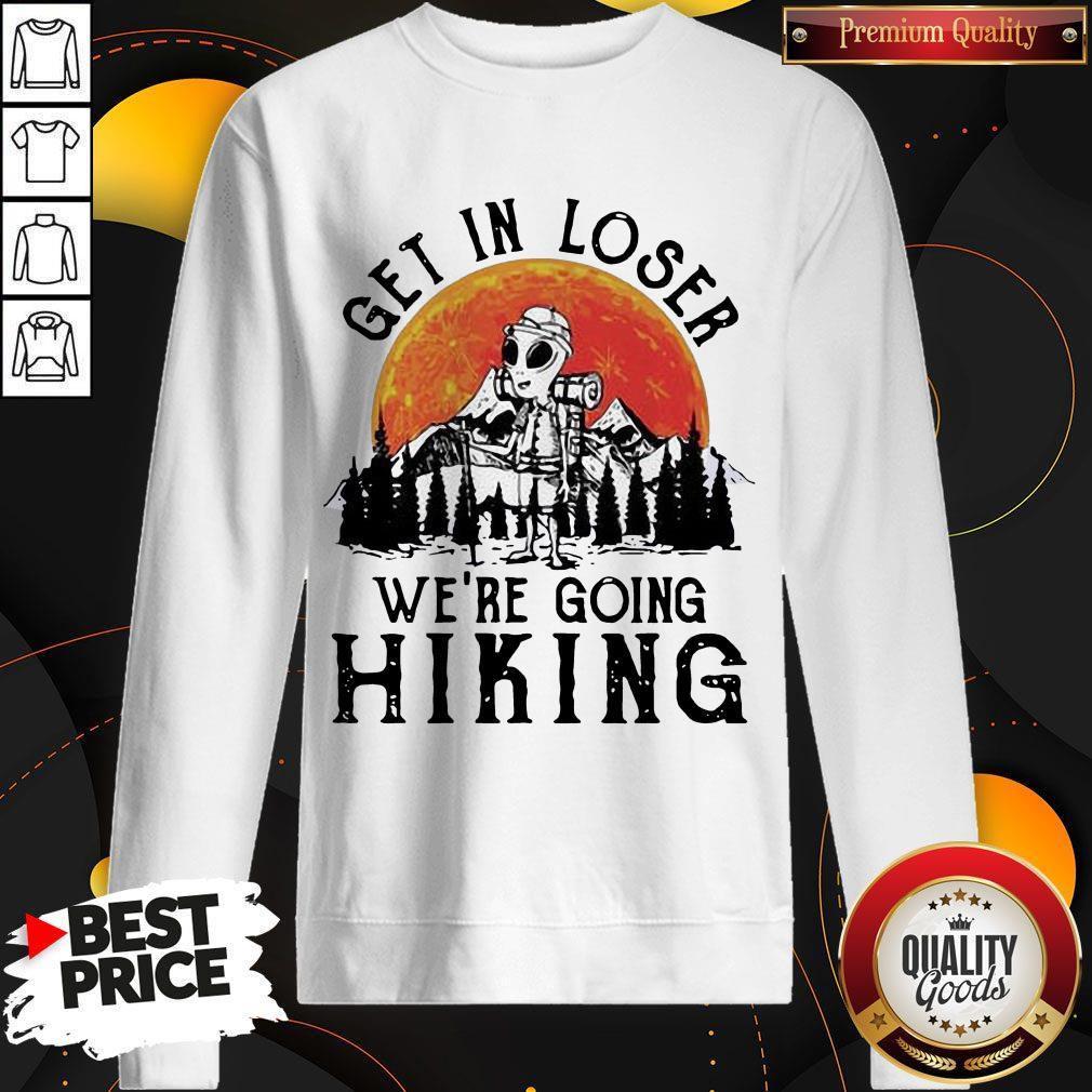 Alien Camping Get In Loser We're Going Hiking Moon weatshirt