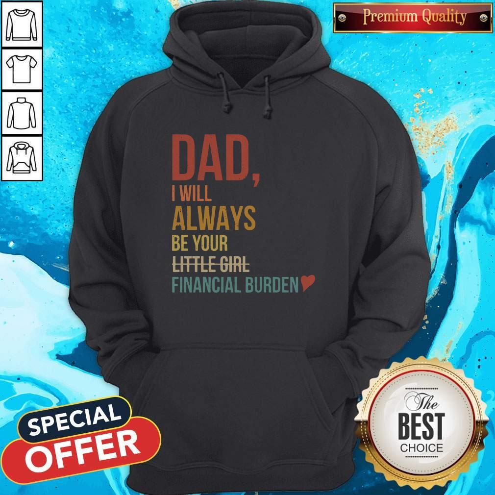Dad I Will Always Be Your Little Girl Financial Burden Hoodie