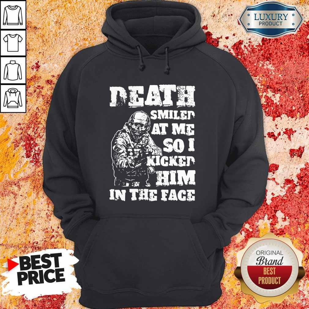 Death Smiled At Me So I Kicked Him In The Face Hoodiea