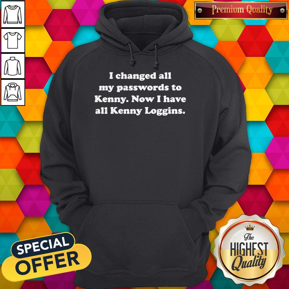 I Changed All My Passwords To Kenny Now I Have All Kenny Loggins Hoodiea