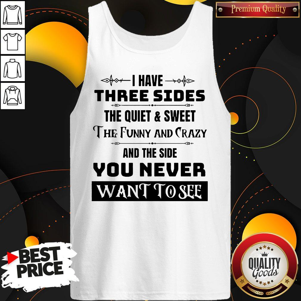 I Have Three Sides The Quiet & Sweet The Funny And Crazy And The Side You Never Want To See Tank Top
