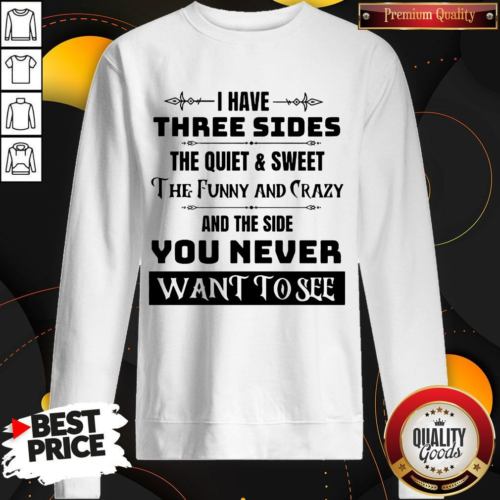 I Have Three Sides The Quiet & Sweet The Funny And Crazy And The Side You Never Want To See weatshirt