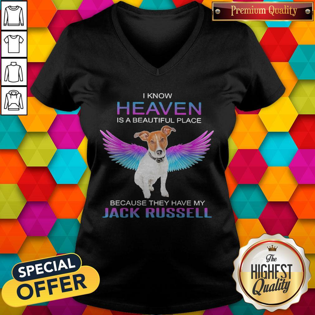 I Know Heaven Is A Beautiful Place Because They Have My Jack Russell Angel V- neck