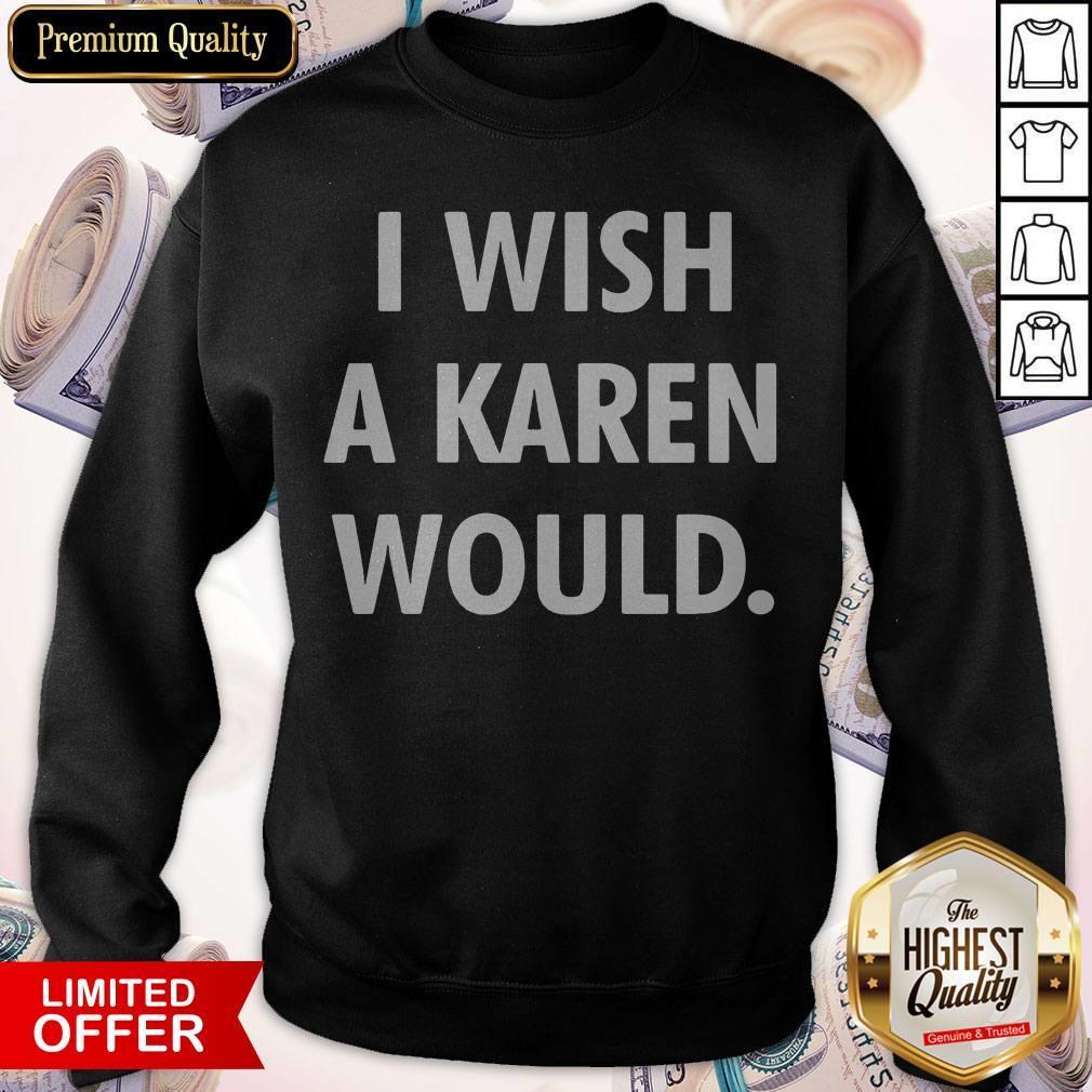 I Wish A Karen Would Black weatshirt
