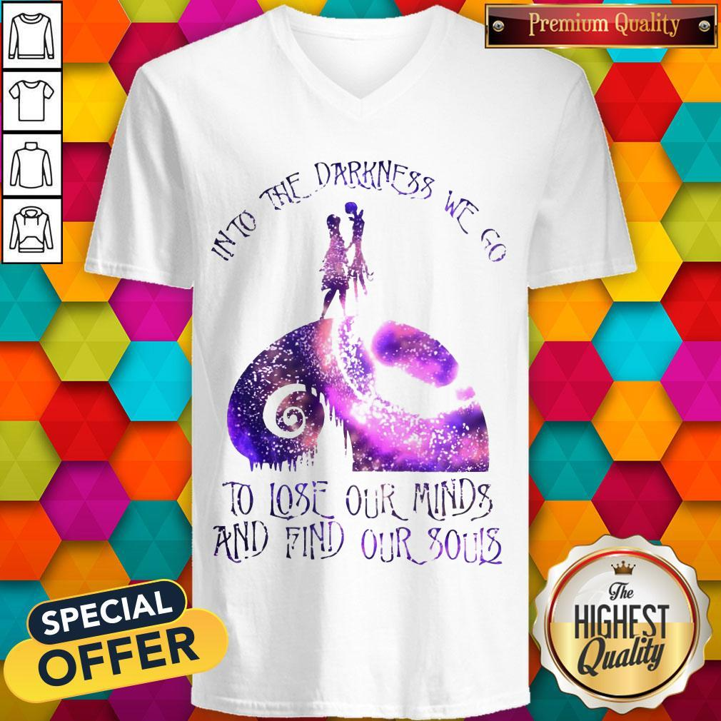 Into The Darkness We Go To Lose Our Minds And Find Our Souls V- neck