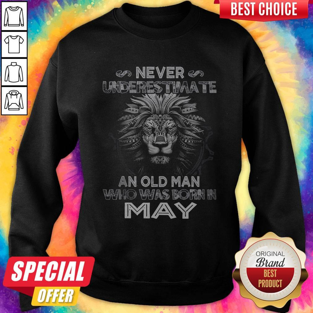 Lion Never Underestimate An Old Man Who Was Born In May weatshirt