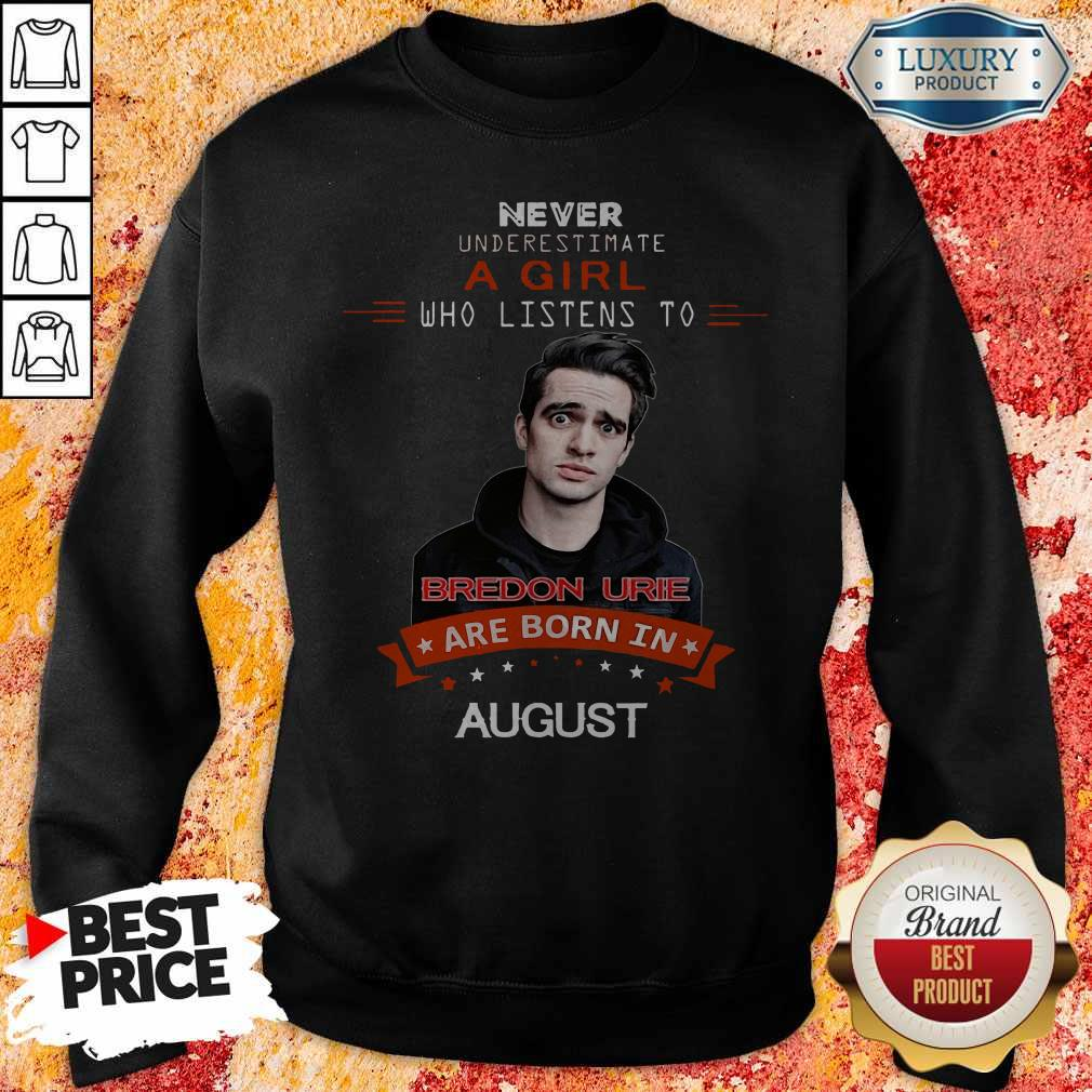 Never Underestimate A Girl Who Listens To Bredon Urie Are Born In August weatshirt