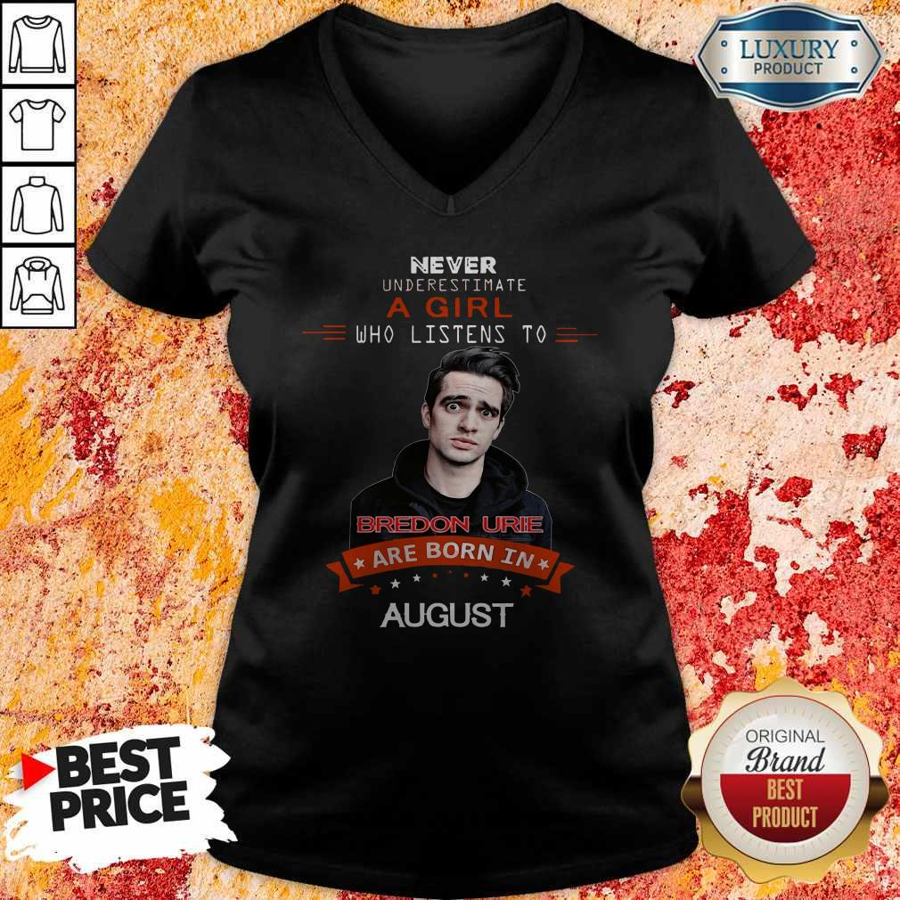 Never Underestimate A Girl Who Listens To Bredon Urie Are Born In August V- neck