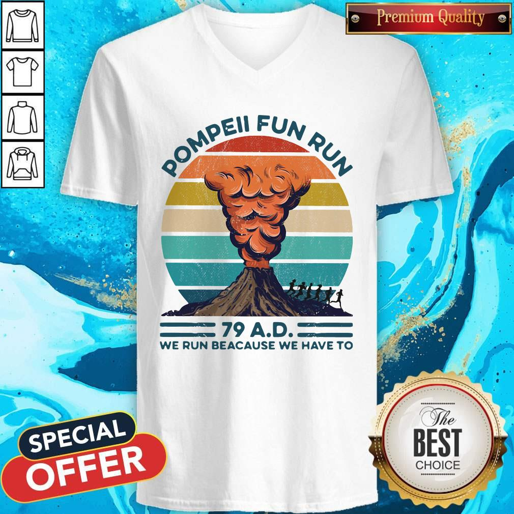 Pompeii Fun Run 79 Ad We Run Because We Have To Vintage V- neck