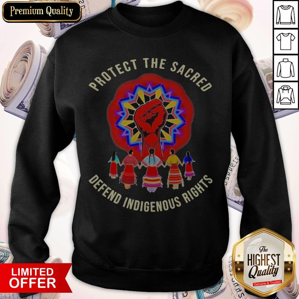 Protect The Sacred Defend Indigenous Rights weatshirt