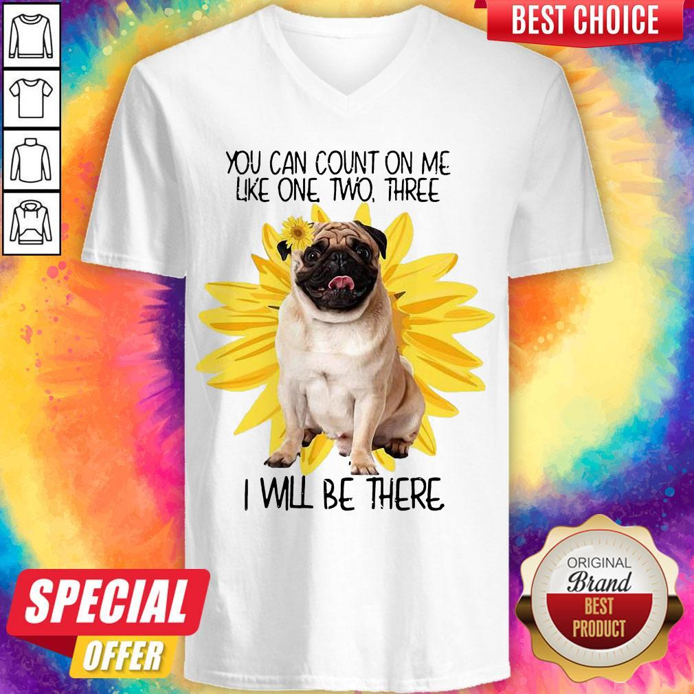 Pug Dog You Can Count On Me Like One Two Three I Will Be There V- neck