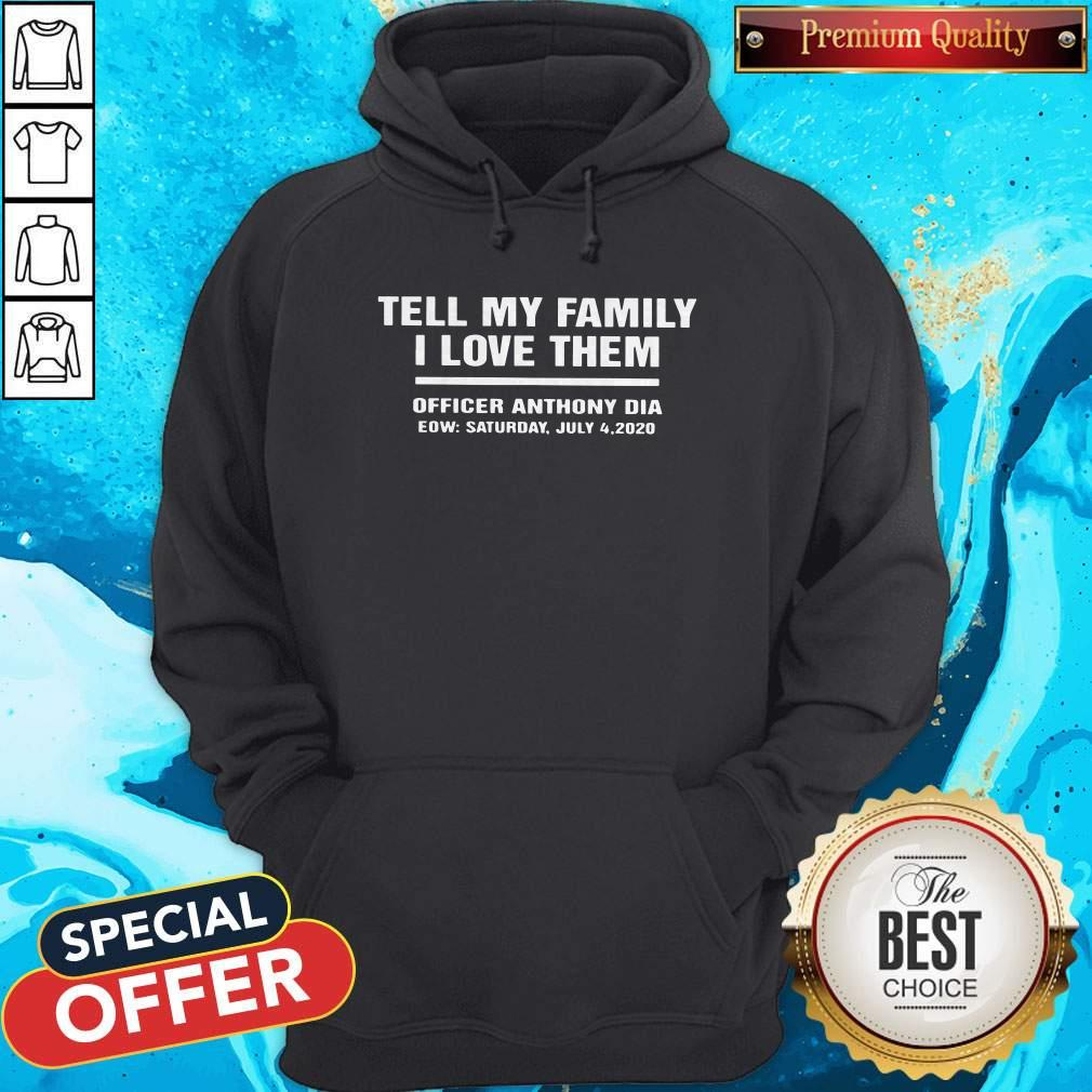 Tell My Family I Love Them Officer Anthony Dia Eow Saturday July 4 2020 Hoodie
