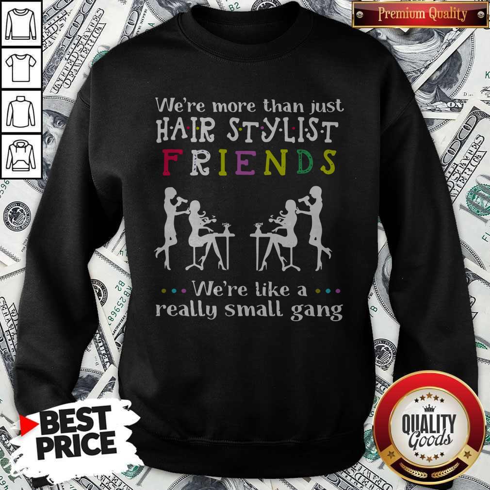 Were Like A Really Small Gang Sweatshirt