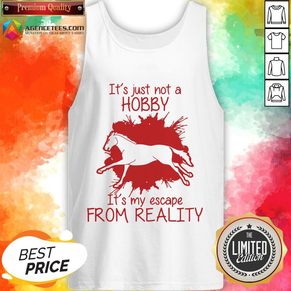 Top Horse It's Just Not A Hobby It's My Escape From Reality Tank Top Design By Agencet.com