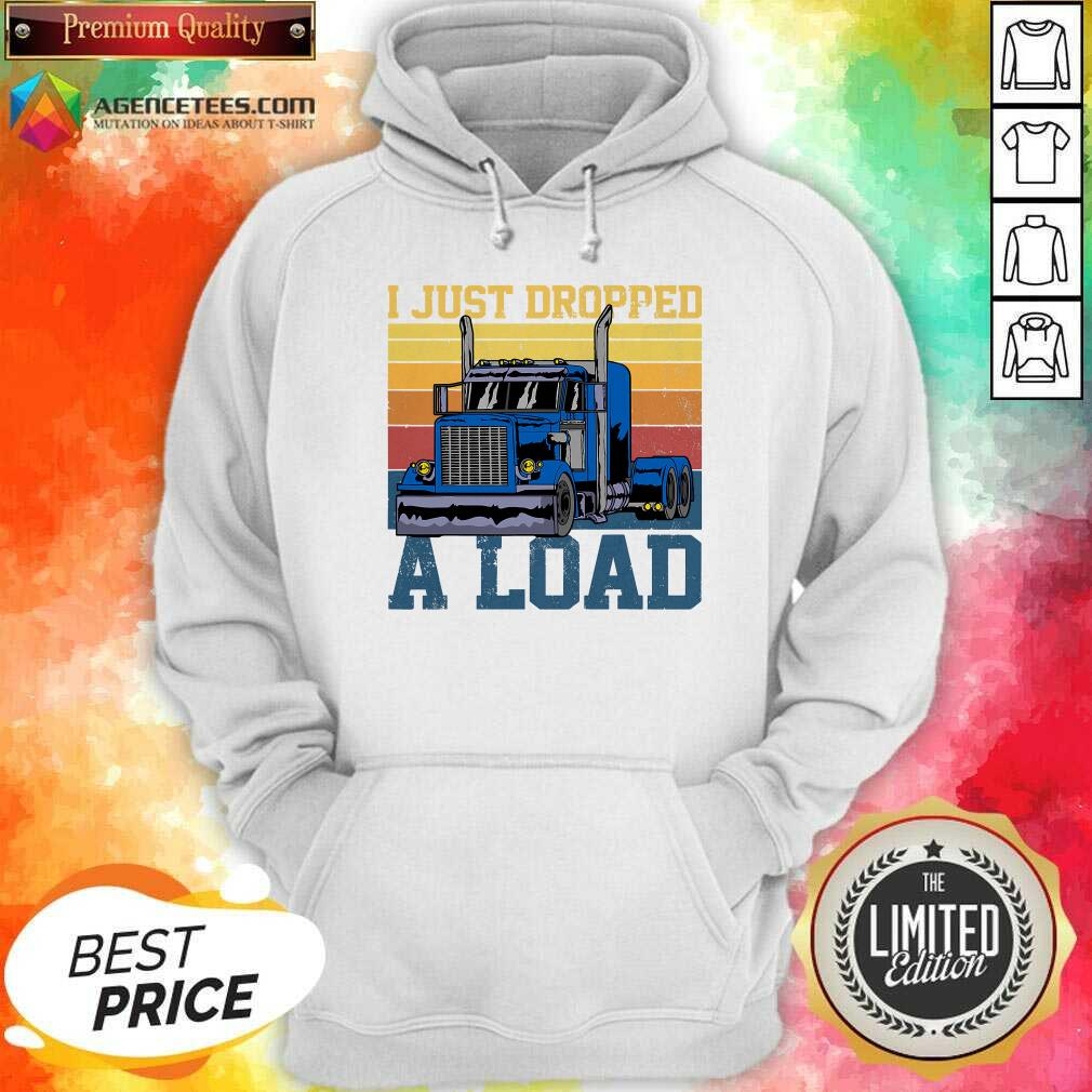 Hot Trucker Driver I Just Dropped A Load Vintage Retro Hoodie - Design By Agencetees.com