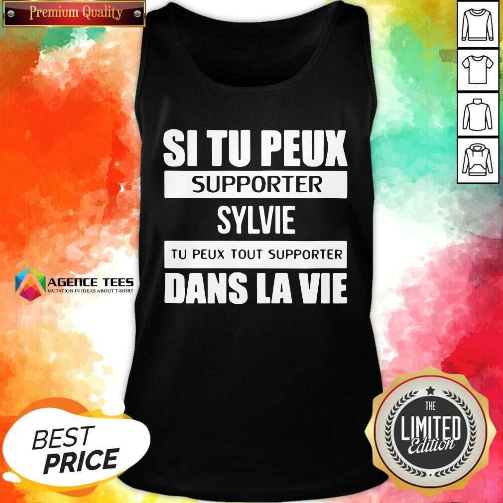 Top I Tu Peux Supporter Sylvie Tu Peux Tout Supporter Dans La Vie Tank Top - Design By Agencetees.com