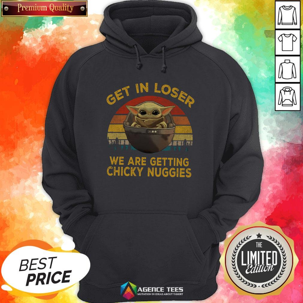 Top Baby Yoda Get In Loser We Are Getting Chicky Nuggies Vintage Hoodie - Design By Agencetees.com