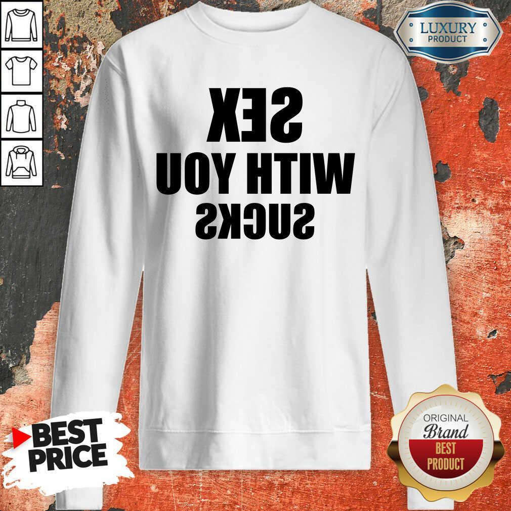Wonderful Sex With You 5 Sucks Sweatshirt - Design by Agencetees.com