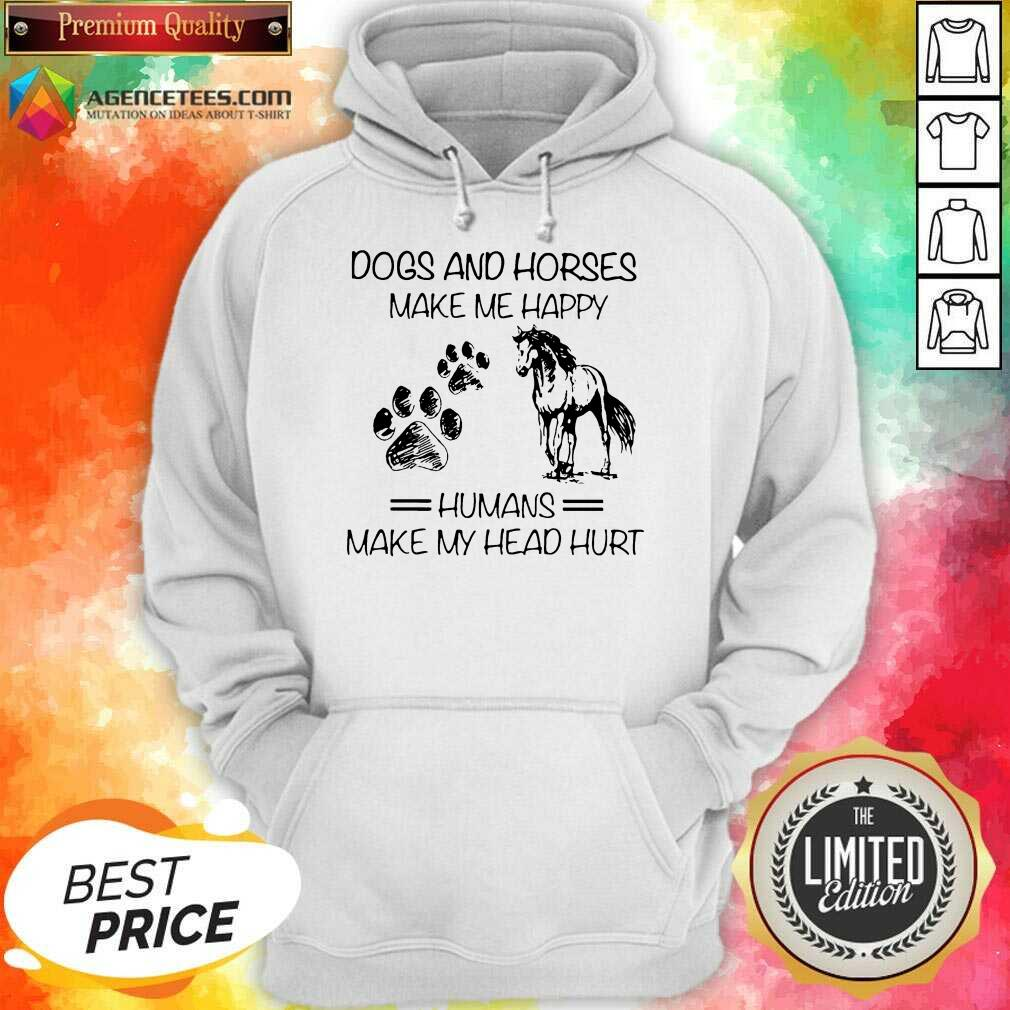 Dogs And Horses Make Me Happy 8 Humans Make My Head Hurt Hoodie - Design by Agencetees.com