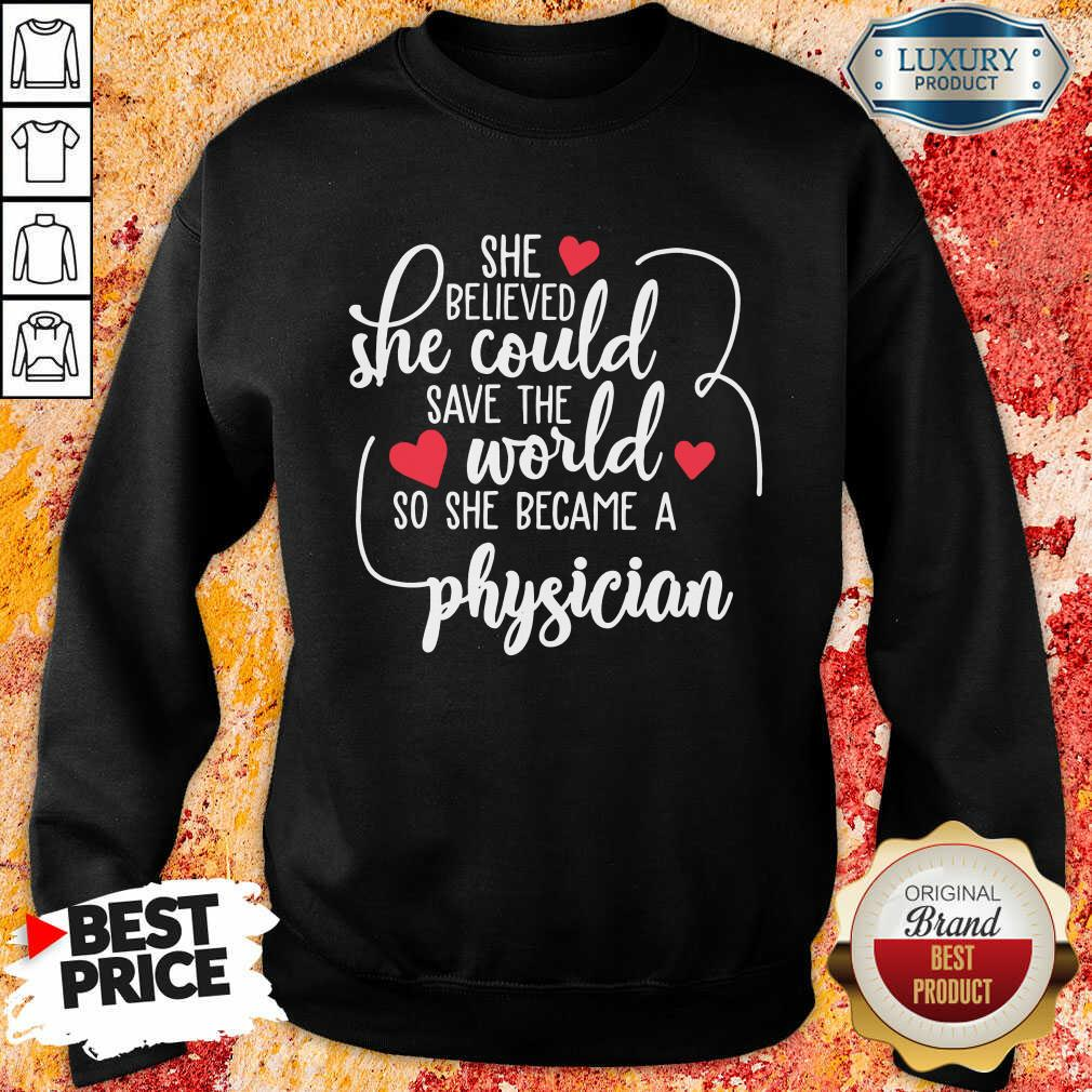 Good She Believed She Could Save The World So She Became A Physician Sweatshirt