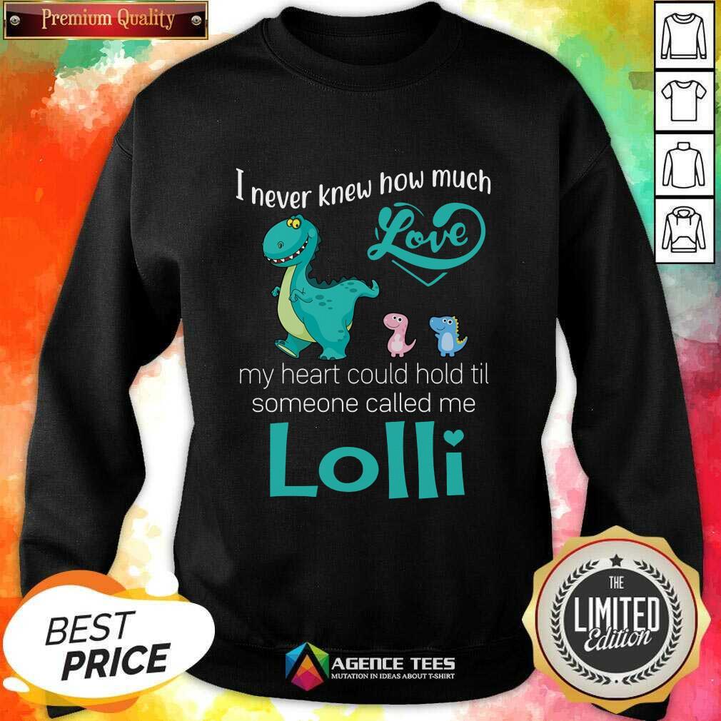 Happy Saurus I Never Knew How Much Love Lolli Dinosaurs Sweatshirt