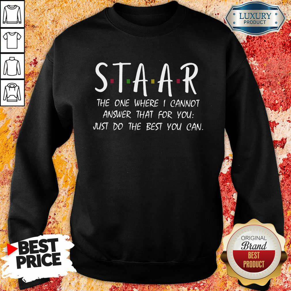 Happy Staar I Cannot Answer That For You Just Do The Best You Can Sweatshirt