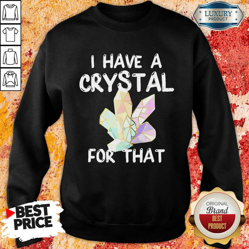 I Have A Crystal For That Sweatshirt