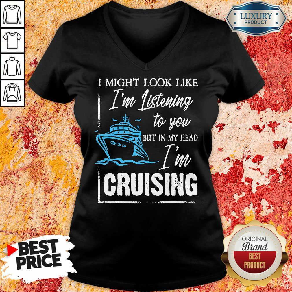 Im Listening But In My Head Im Cruising V-neck